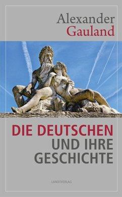 Die Deutschen und ihre Geschichte - Gauland, Alexander