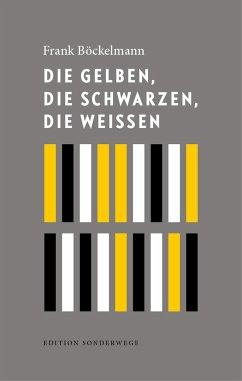 Die Gelben, die Schwarzen, die Weißen - Böckelmann, Frank