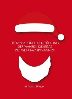 Die sensationelle Enthüllung der wahren Identität des Weihnachtsmannes! - Zillinger, LEOpold