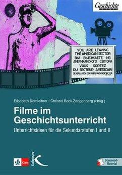 Filme im Geschichtsunterricht - Beck-Zangenberg, Christel; Demleitner, Elisabeth; Teichmann, Michaela; Wanek, Emil