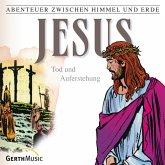 Jesus - Tod und Auferstehung (Abenteuer zwischen Himmel und Erde 26) (MP3-Download)