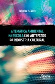 A Temática Ambiental na Escola e os Artefatos da Indústria Cultural (eBook, ePUB)