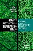 Serviços Ecossistêmicos e Planejamento Urbano: A Natureza a Favor do Desenvolvimento Sustentável das Cidades (eBook, ePUB)