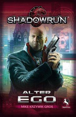 Shadowrun: Alter Ego (eBook, ePUB) - Krzywik-Groß, Mike