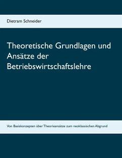 Theoretische Grundlagen und Ansätze der Betriebswirtschaftslehre (eBook, ePUB)