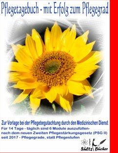 Pflegetagebuch - mit Erfolg zum Pflegegrad - zur Vorlage bei der Pflegeberatung durch den Medizinischen Dienst