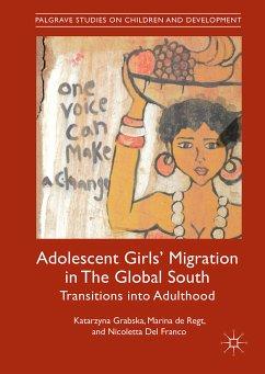 Adolescent Girls' Migration in The Global South (eBook, PDF) - Del Franco, Nicoletta; Grabska, Katarzyna; De Regt, Marina