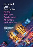 Localized Global Economies on the Northern Borderlands of Mexico and Morocco (eBook, PDF)
