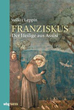 Franziskus von Assisi (eBook, ePUB) - Leppin, Volker