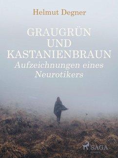 Graugrün und Kastanienbraun. Aufzeichnungen eines Neurotikers (eBook, ePUB) - Degner, Helmut