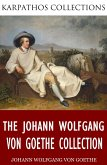 The Johann Wolfgang von Goethe Collection (eBook, ePUB)
