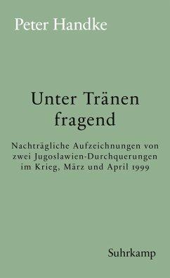 Unter Tränen fragend (eBook, ePUB) - Handke, Peter