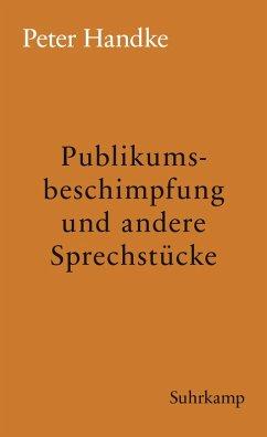 Publikumsbeschimpfung und andere Sprechstücke (eBook, ePUB) - Handke, Peter