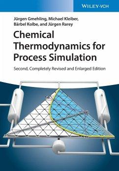 Chemical Thermodynamics for Process Simulation - Gmehling, Jürgen; Kleiber, Michael; Kolbe, Bärbel; Rarey, Jürgen