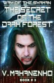 The Secret of the Dark Forest (The Way of the Shaman: Book #3) LitRPG series (eBook, ePUB)