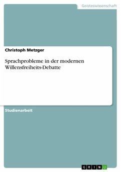 Sprachprobleme in der modernen Willensfreiheits-Debatte (eBook, PDF) - Metzger, Christoph