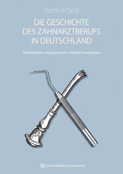 Die Geschichte des Zahnarztberufs in Deutschland - Groß, Dominik