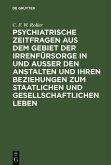 Psychiatrische Zeitfragen aus dem Gebiet der Irrenfürsorge in und ausser den Anstalten und ihren Beziehungen zum staatlichen und gesellschaftlichen Leben (eBook, PDF)