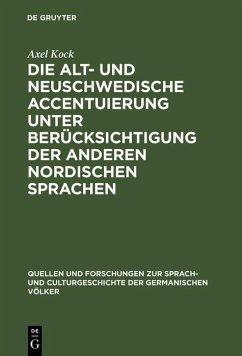 Die alt- und neuschwedische Accentuierung unter Berücksichtigung der anderen nordischen Sprachen (eBook, PDF) - Kock, Axel