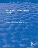 Routledge Revivals: The Atlas of British Railway History (1985) (eBook, PDF)