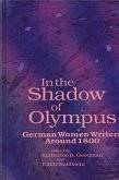 In the Shadow of Olympus: German Women Writers Around 1800