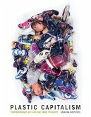 Plastic Capitalism: Contemporary Art and the Drive to Waste