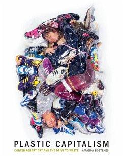 Plastic Capitalism: Contemporary Art and the Drive to Waste - Boetzkes, Amanda (Associate Professor, Contemporary Art History and