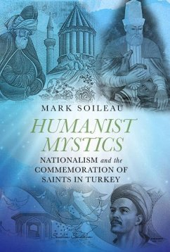 Humanist Mystics: Nationalism and the Commemoration of Saints in Turkey - Soileau, Mark