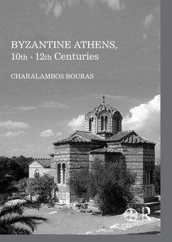 Byzantine Athens, 10th - 12th Centuries (eBook, PDF) - Bouras, Charalambos