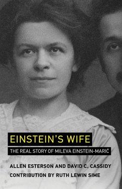 Einstein's Wife: The Real Story of Mileva Einstein-Mari? - Esterson, Allen (Independent Researcher); Cassidy, David C. (Professor Emeritus, Hofstra University)