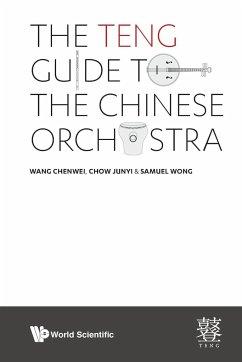 The TENG Guide to the Chinese Orchestra - Chenwei Wang; Junyi Chow; Samuel Wong