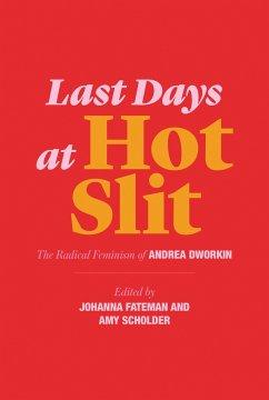 Last Days at Hot Slit - Dworkin, Andrea