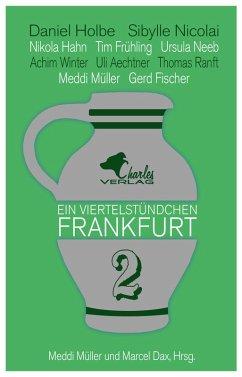 Ein Viertelstündchen Frankfurt Bd.2 (eBook, ePUB) - Holbe, Daniel; Müller, Meddi; Nicolai, Sibylle; Frühling, Tim; Hahn, Nikola; Winter, Achim; Neeb, Ursula; Ranft, Thomas; Aechtner, Uli; Fischer, Gerd