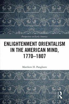 Enlightenment Orientalism in the American Mind, 1770-1807 (eBook, PDF) - Pangborn, Matthew H.