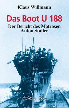 Das Boot U 188 - Zeitzeugenbericht aus dem Zweiten Weltkrieg (eBook, ePUB) - Willmann, Klaus