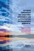 Estudos Ambientais em Território Amazônico sob a Perspectiva da Engenharia Ambiental (eBook, ePUB)