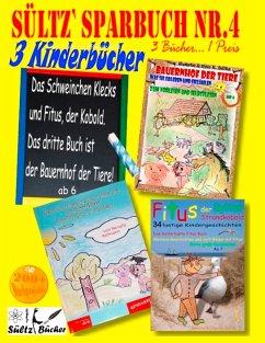 Sültz' Sparbuch Nr.4 - 3 Kinderbücher: Das Schweinchen Klecks und andere Kindergeschichten + Fitus, der Kobold + Bauernhof der Tiere (eBook, ePUB)