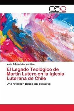 El Legado Teológico de Martín Lutero en la Iglesia Luterana de Chile