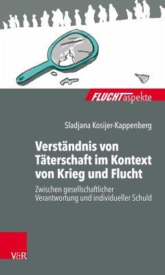 Verständnis von Täterschaft im Kontext von Krieg und Flucht (eBook, PDF) - Kosijer-Kappenberg, Sladjana
