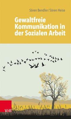 Gewaltfreie Kommunikation in der Sozialen Arbeit (eBook, PDF) - Heise, Sören; Bendler, Sören