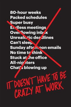 It Doesn't Have to Be Crazy at Work (eBook, ePUB) - Fried, Jason; Hansson, David Heinemeier