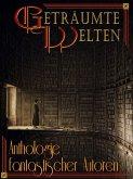 Geträumte Welten - Anthologie fantastischer Autoren (eBook, ePUB)