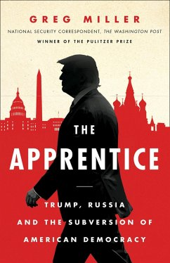 The Apprentice: Trump, Russia and the Subversion of American Democracy (eBook, ePUB) - Miller, Greg