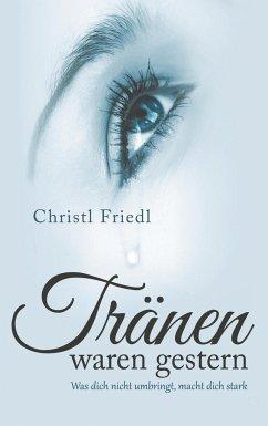 Tränen waren gestern - Friedl, Christl