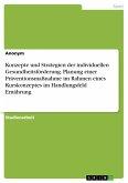 Konzepte und Strategien der individuellen Gesundheitsförderung. Planung einer Präventionsmaßnahme im Rahmen eines Kurskonzeptes im Handlungsfeld Ernährung (eBook, PDF)