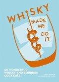 Whisky Made Me Do It: 60 wonderful whisky and bourbon cocktails (eBook, ePUB)