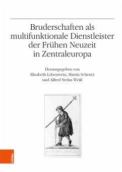 Bruderschaften als multifunktionale Dienstleister der Frühen Neuzeit in Zentraleuropa (eBook, PDF)