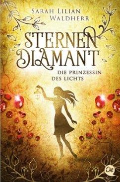 Die Prinzessin des Lichts / Sternendiamant Bd.4 - Waldherr, Sarah Lilian
