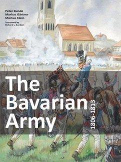 The Bavarian Army 1806-1813 - Bunde, Peter; Gärtner, Markus; Stein, Markus