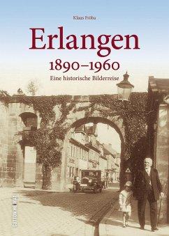 Erlangen 1890 bis 1960 - Fröba, Klaus